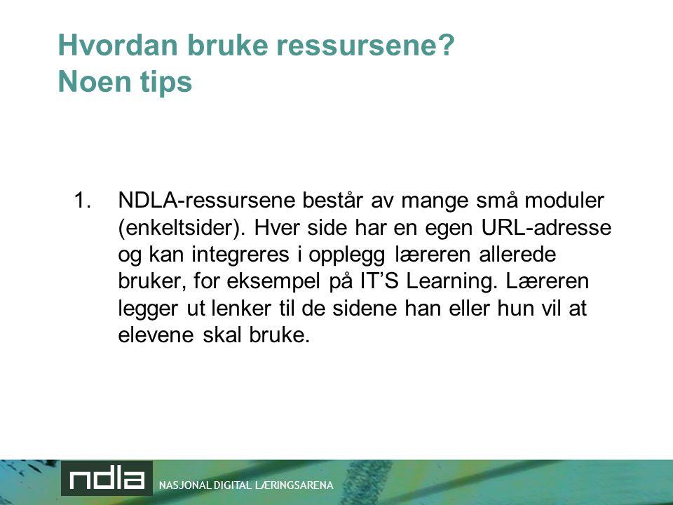 NASJONAL DIGITAL LÆRINGSARENA Hvordan bruke ressursene? Noen tips 1.NDLA-ressursene består av mange små moduler (enkeltsider). Hver side har en egen U