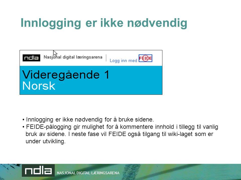 NASJONAL DIGITAL LÆRINGSARENA Innlogging er ikke nødvendig • Innlogging er ikke nødvendig for å bruke sidene. • FEIDE-pålogging gir mulighet for å kom