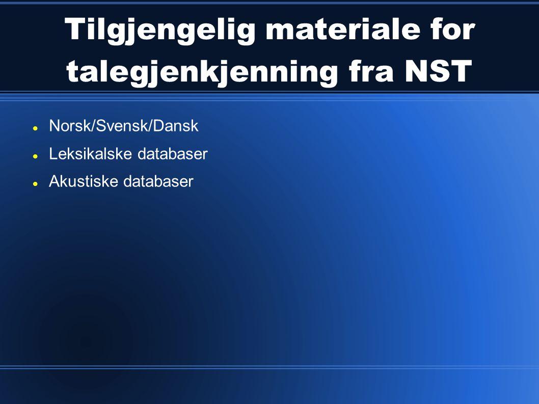 Tilgjengelig materiale for talegjenkjenning fra NST  Norsk/Svensk/Dansk  Leksikalske databaser  Akustiske databaser