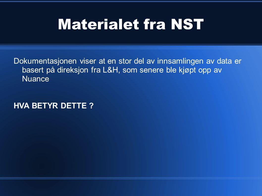 Materialet fra NST Dokumentasjonen viser at en stor del av innsamlingen av data er basert på direksjon fra L&H, som senere ble kjøpt opp av Nuance HVA