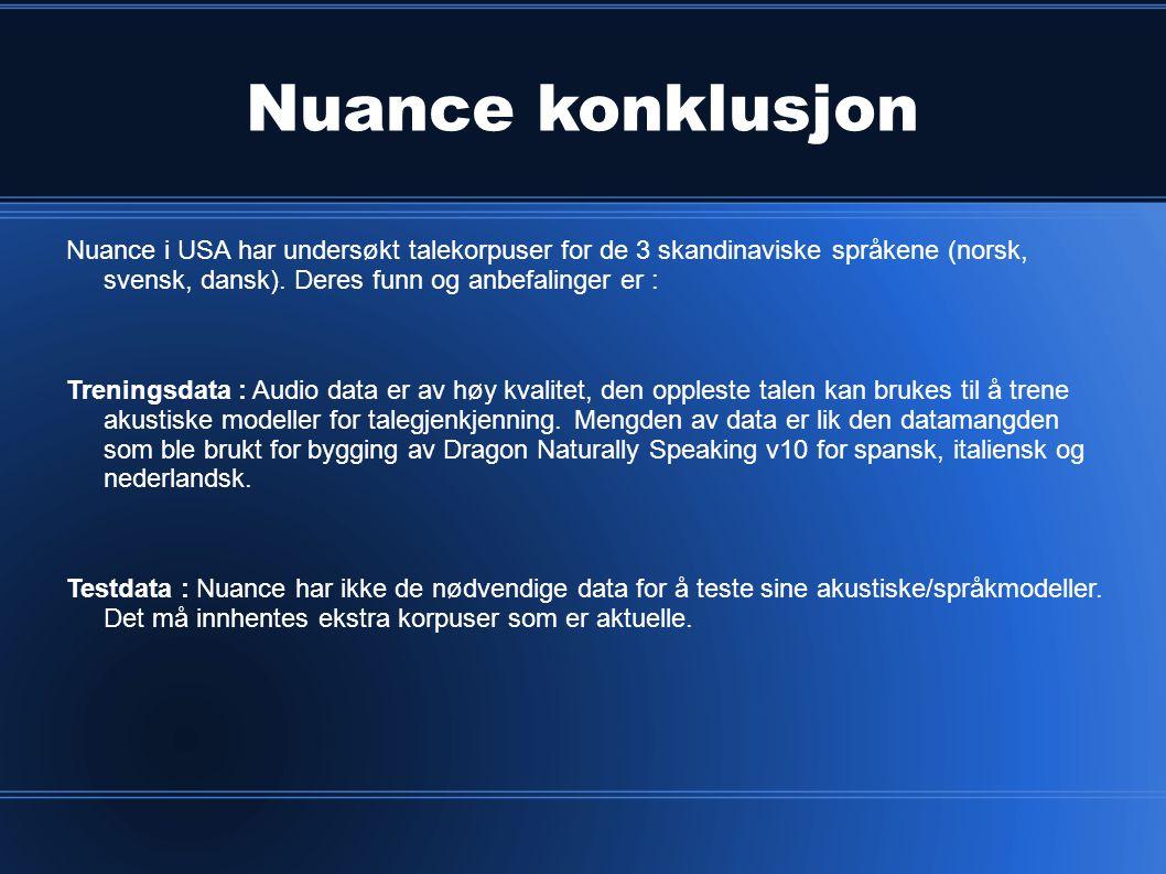 Nuance konklusjon Nuance i USA har undersøkt talekorpuser for de 3 skandinaviske språkene (norsk, svensk, dansk). Deres funn og anbefalinger er : Tren