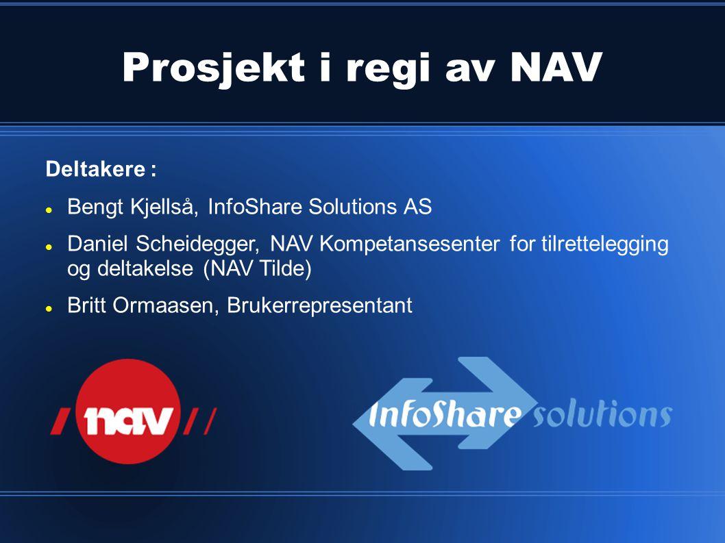Prosjekt i regi av NAV Deltakere :  Bengt Kjellså, InfoShare Solutions AS  Daniel Scheidegger, NAV Kompetansesenter for tilrettelegging og deltakels
