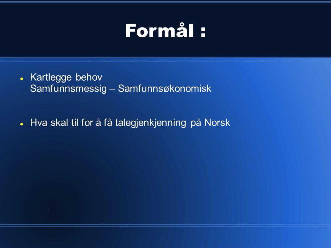 Formål :  Kartlegge behov Samfunnsmessig – Samfunnsøkonomisk  Hva skal til for å få talegjenkjenning på Norsk