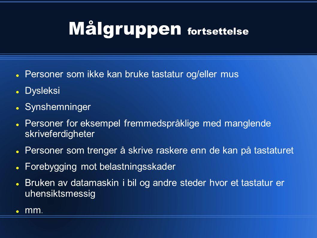 Målgruppen fortsettelse  Personer som ikke kan bruke tastatur og/eller mus  Dysleksi  Synshemninger  Personer for eksempel fremmedspråklige med ma