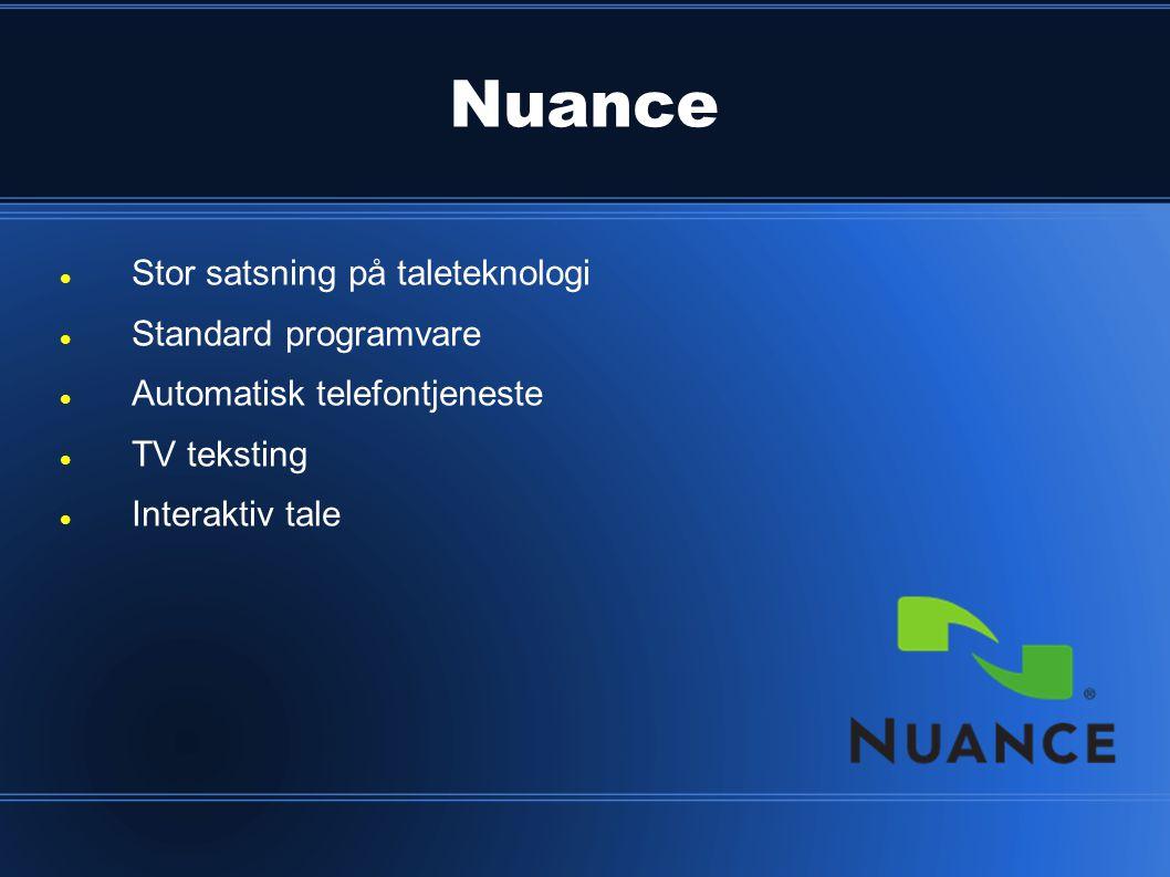 Nuance  Stor satsning på taleteknologi  Standard programvare  Automatisk telefontjeneste  TV teksting  Interaktiv tale