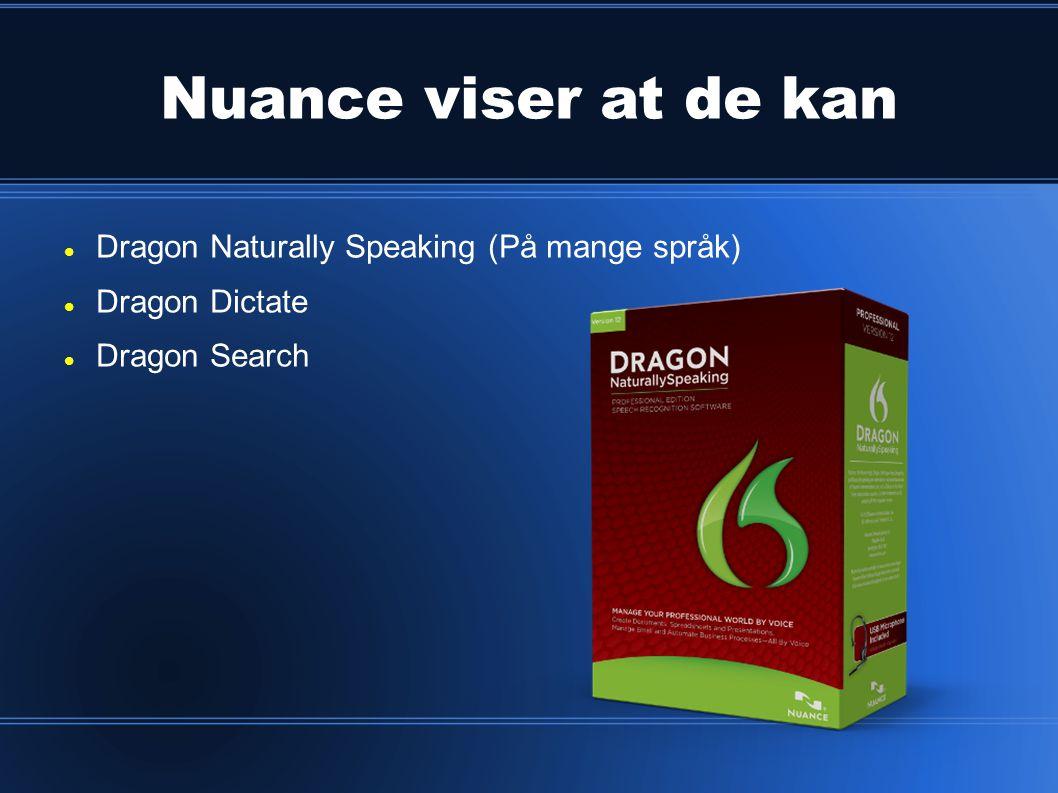 Nuance viser at de kan  Dragon Naturally Speaking (På mange språk)  Dragon Dictate  Dragon Search