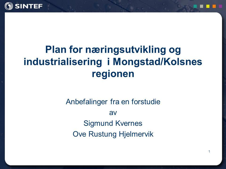 1 Plan for næringsutvikling og industrialisering i Mongstad/Kolsnes regionen Anbefalinger fra en forstudie av Sigmund Kvernes Ove Rustung Hjelmervik