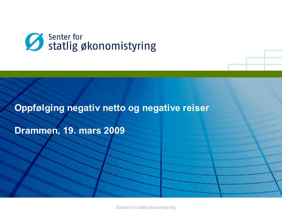 ©Senter for statlig økonomistyring Oppfølging negativ netto og negative reiser Drammen, 19. mars 2009