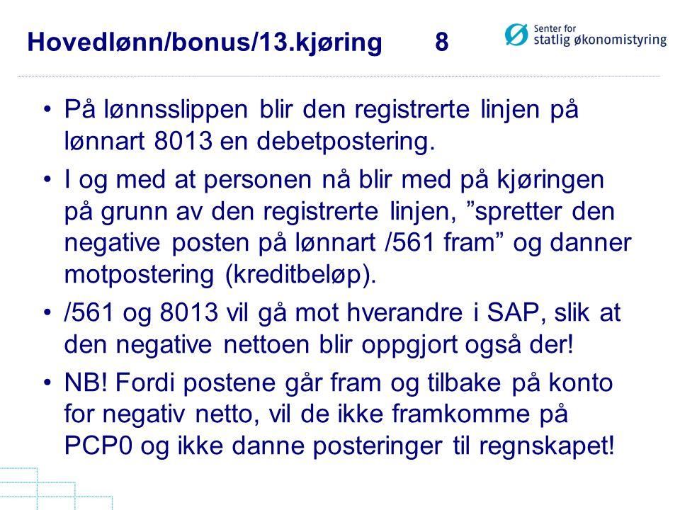 Hovedlønn/bonus/13.kjøring 8 •På lønnsslippen blir den registrerte linjen på lønnart 8013 en debetpostering. •I og med at personen nå blir med på kjør