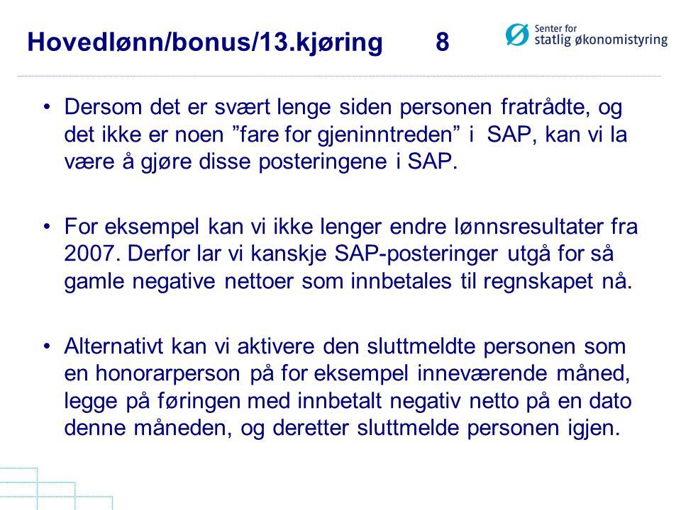 """Hovedlønn/bonus/13.kjøring 8 •Dersom det er svært lenge siden personen fratrådte, og det ikke er noen """"fare for gjeninntreden"""" i SAP, kan vi la være å"""