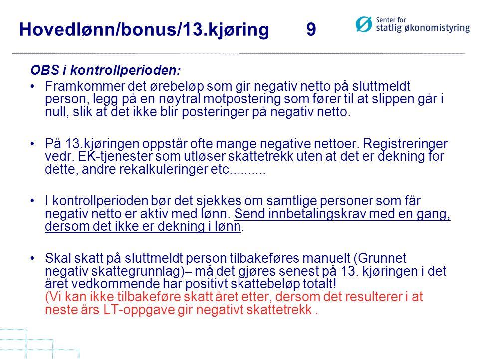 Hovedlønn/bonus/13.kjøring 9 OBS i kontrollperioden: •Framkommer det ørebeløp som gir negativ netto på sluttmeldt person, legg på en nøytral motposter