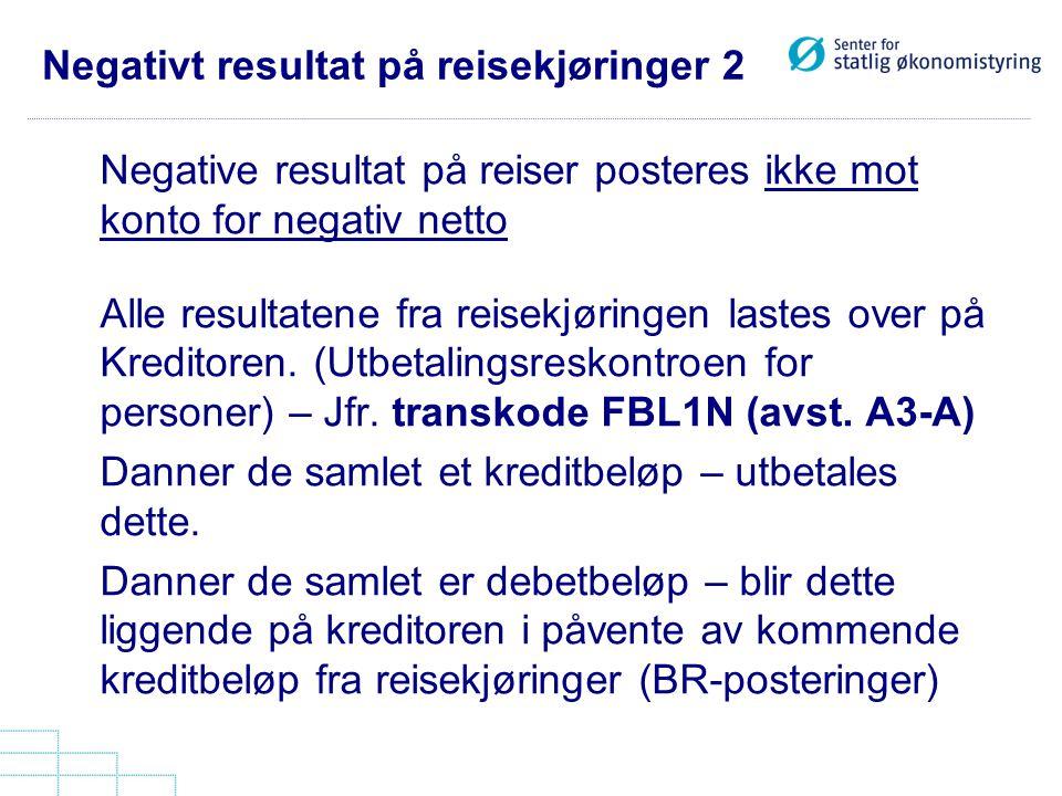 Negativt resultat på reisekjøringer 2 Negative resultat på reiser posteres ikke mot konto for negativ netto Alle resultatene fra reisekjøringen lastes