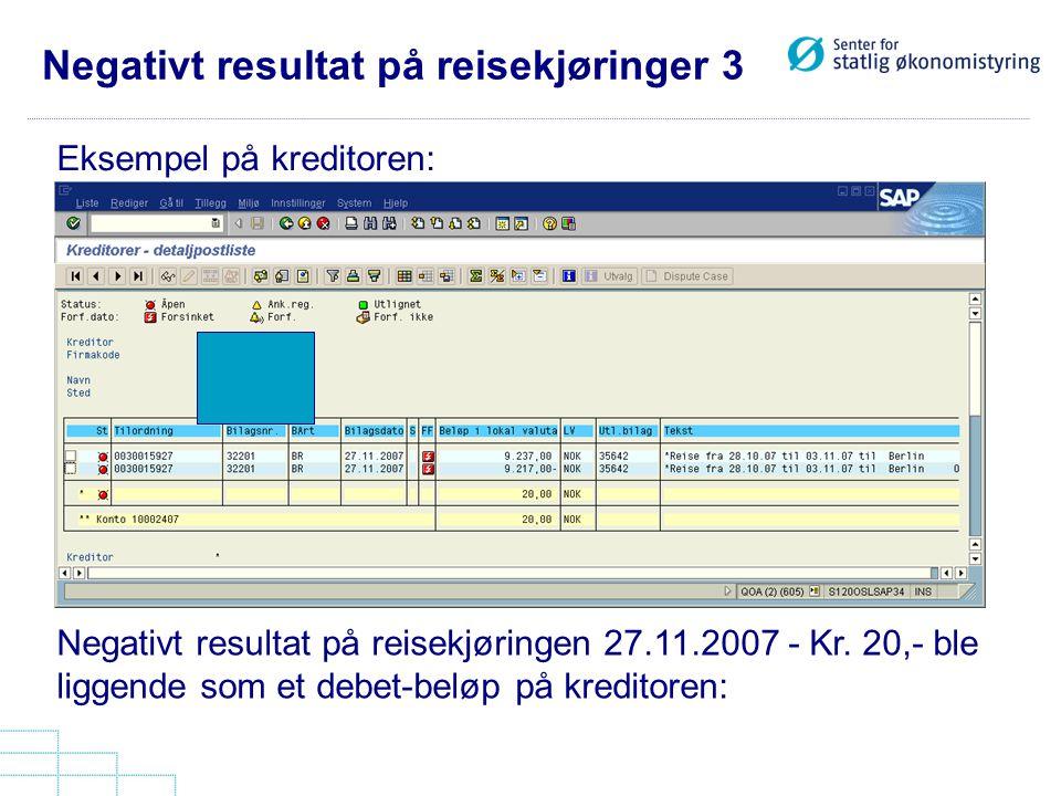 Negativt resultat på reisekjøringer 3 Eksempel på kreditoren: Negativt resultat på reisekjøringen 27.11.2007 - Kr. 20,- ble liggende som et debet-belø