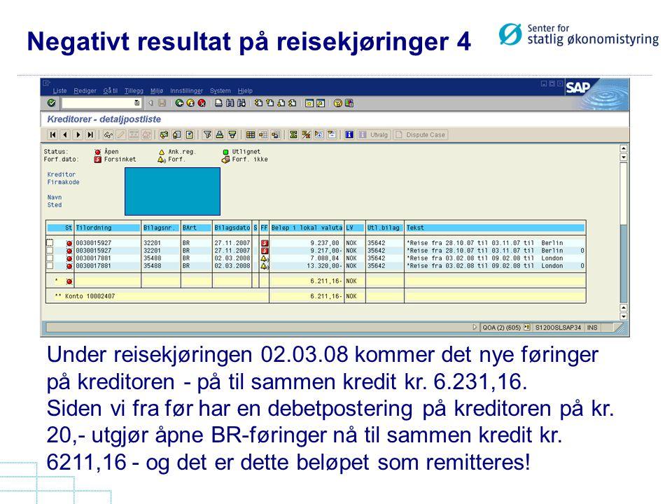 Negativt resultat på reisekjøringer 4 Under reisekjøringen 02.03.08 kommer det nye føringer på kreditoren - på til sammen kredit kr. 6.231,16. Siden v