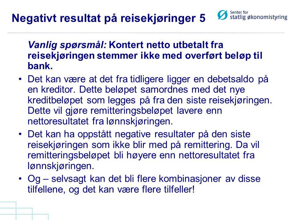 Negativt resultat på reisekjøringer 5 Vanlig spørsmål: Kontert netto utbetalt fra reisekjøringen stemmer ikke med overført beløp til bank. •Det kan væ