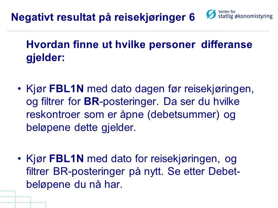 Negativt resultat på reisekjøringer 6 Hvordan finne ut hvilke personer differanse gjelder: •Kjør FBL1N med dato dagen før reisekjøringen, og filtrer f