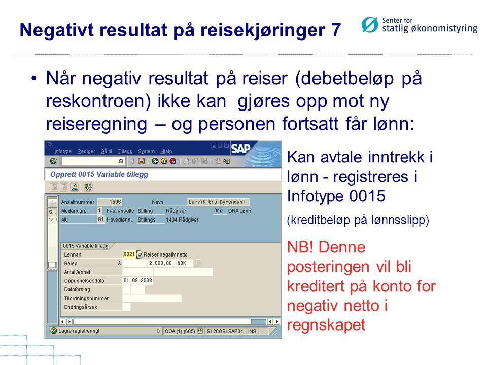 Negativt resultat på reisekjøringer 7 •Når negativ resultat på reiser (debetbeløp på reskontroen) ikke kan gjøres opp mot ny reiseregning – og persone