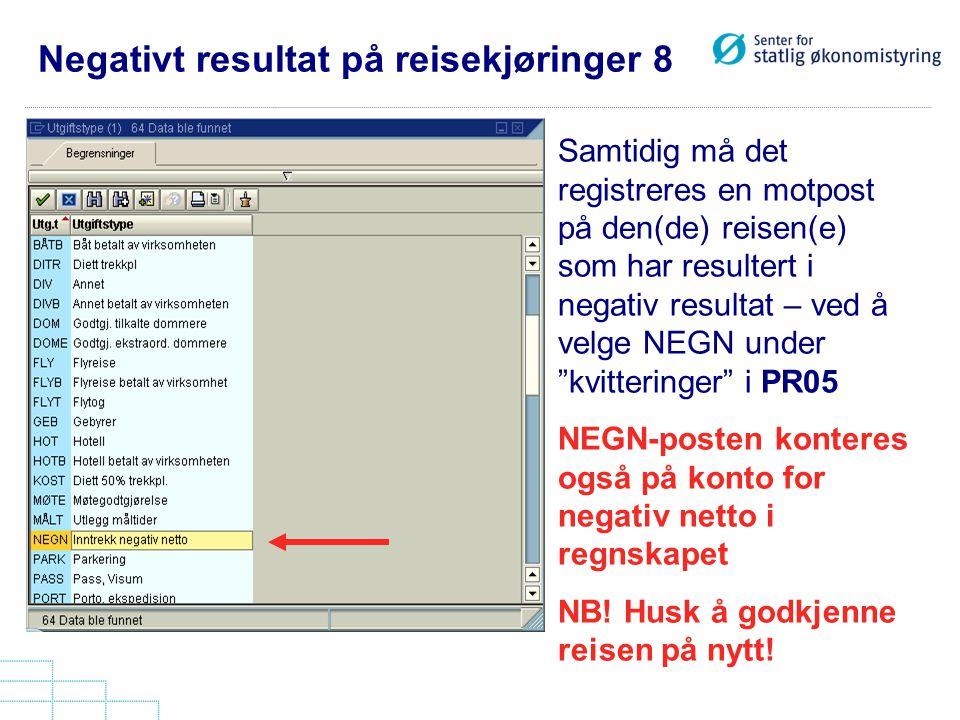 Negativt resultat på reisekjøringer 8 Samtidig må det registreres en motpost på den(de) reisen(e) som har resultert i negativ resultat – ved å velge N