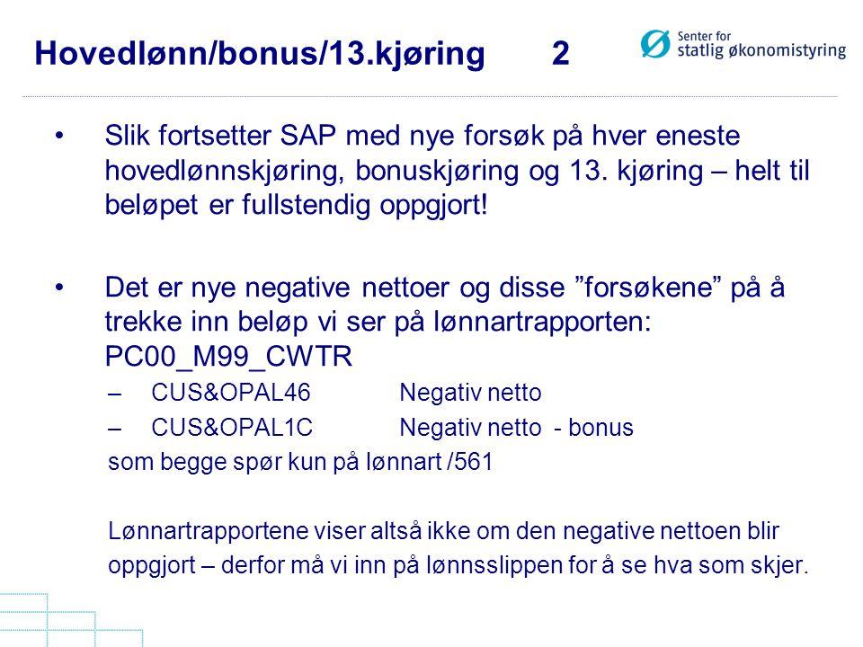 Hovedlønn/bonus/13.kjøring 2 •Slik fortsetter SAP med nye forsøk på hver eneste hovedlønnskjøring, bonuskjøring og 13. kjøring – helt til beløpet er f