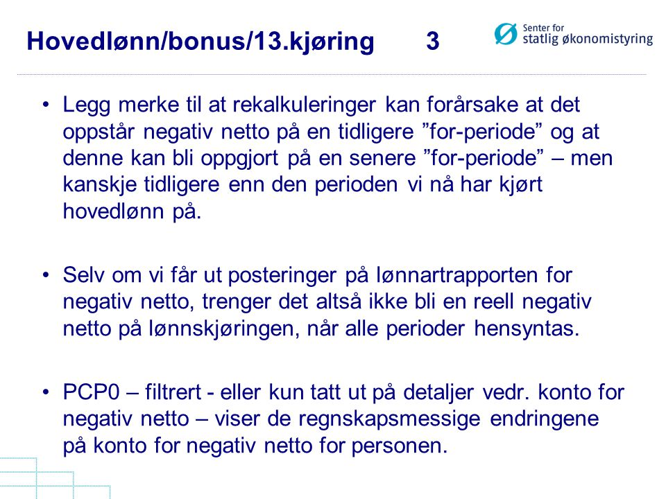 """Hovedlønn/bonus/13.kjøring 3 •Legg merke til at rekalkuleringer kan forårsake at det oppstår negativ netto på en tidligere """"for-periode"""" og at denne k"""