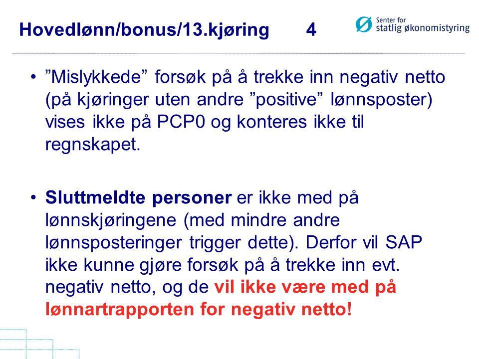 """Hovedlønn/bonus/13.kjøring 4 •""""Mislykkede"""" forsøk på å trekke inn negativ netto (på kjøringer uten andre """"positive"""" lønnsposter) vises ikke på PCP0 og"""