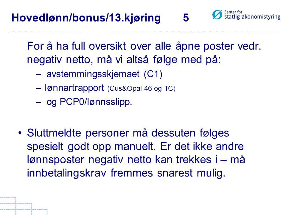 Hovedlønn/bonus/13.kjøring 5 For å ha full oversikt over alle åpne poster vedr. negativ netto, må vi altså følge med på: –avstemmingsskjemaet (C1) –lø