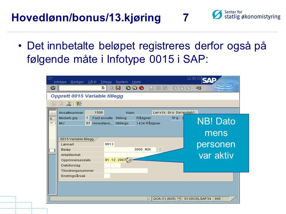 Hovedlønn/bonus/13.kjøring 7 •Det innbetalte beløpet registreres derfor også på følgende måte i Infotype 0015 i SAP: NB! Dato mens personen var aktiv