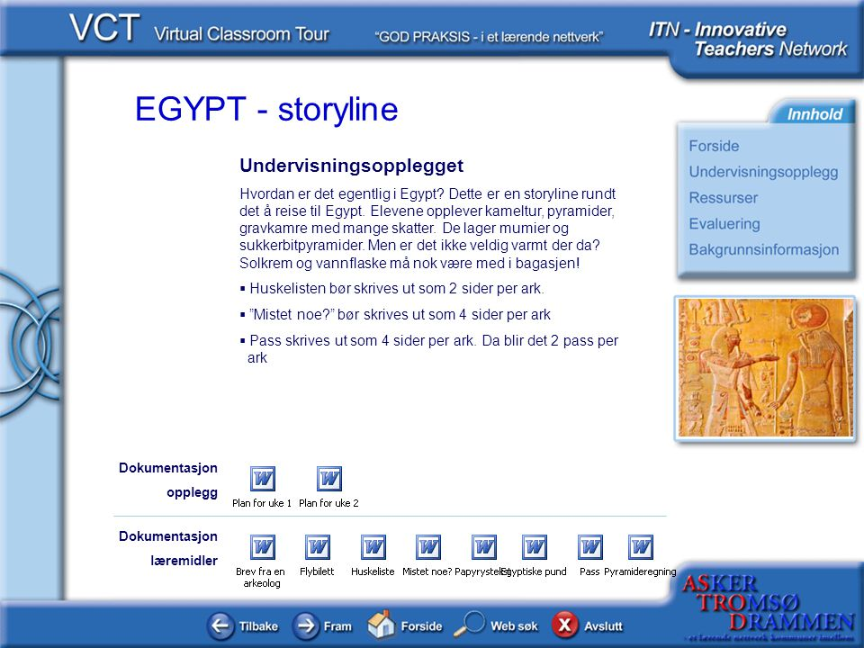 EGYPT - storyline Undervisningsopplegget Hvordan er det egentlig i Egypt? Dette er en storyline rundt det å reise til Egypt. Elevene opplever kameltur