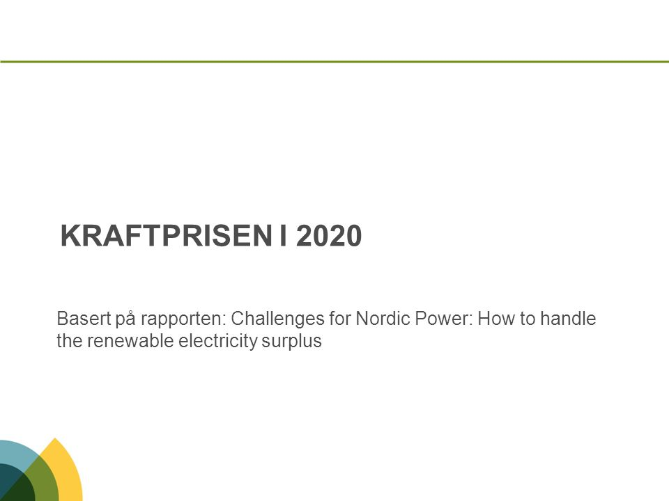 KRAFTPRISEN I 2020 Basert på rapporten: Challenges for Nordic Power: How to handle the renewable electricity surplus