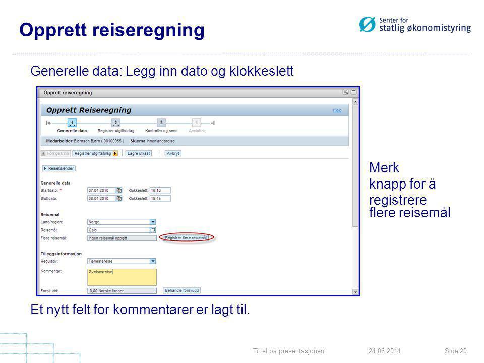 Tittel på presentasjonenSide 2024.06.2014 Opprett reiseregning Generelle data: Legg inn dato og klokkeslett Merk knapp for å registrere flere reisemål
