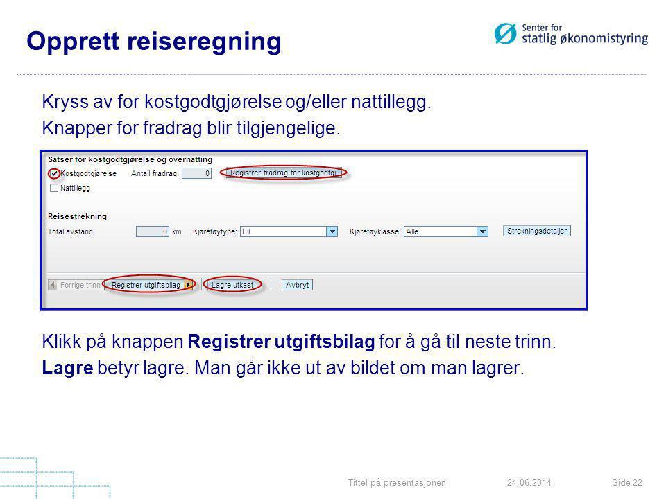Tittel på presentasjonenSide 2224.06.2014 Opprett reiseregning Kryss av for kostgodtgjørelse og/eller nattillegg. Knapper for fradrag blir tilgjengeli