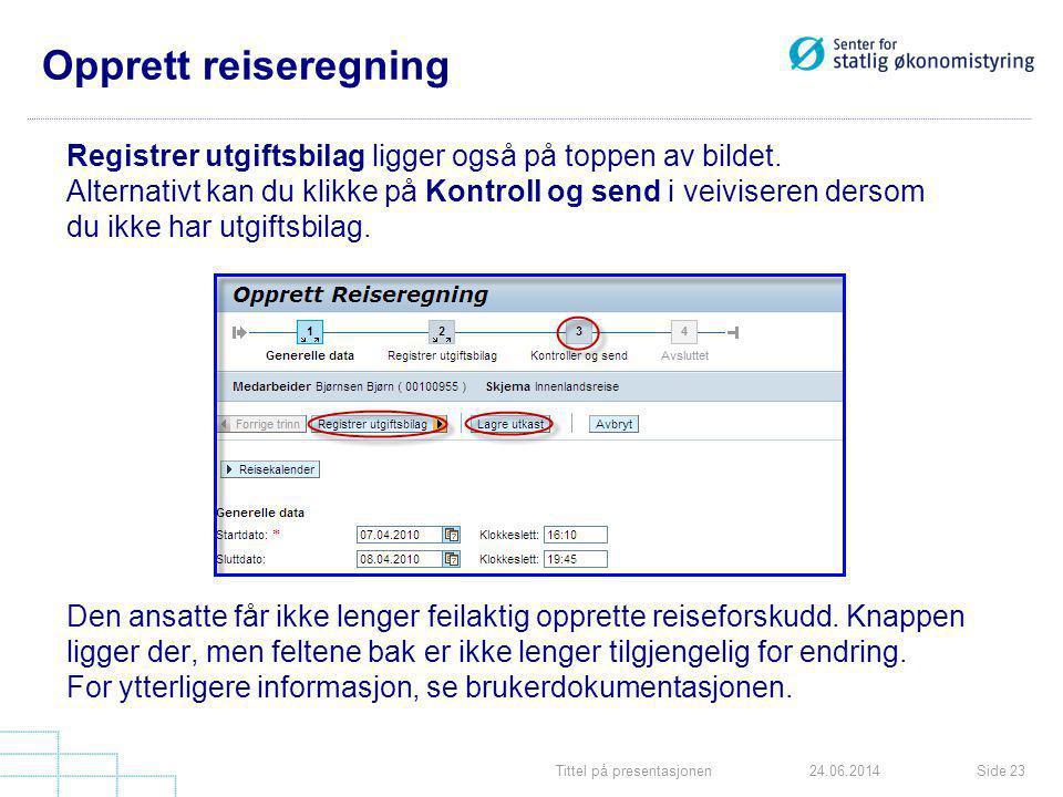 Tittel på presentasjonenSide 2324.06.2014 Opprett reiseregning Registrer utgiftsbilag ligger også på toppen av bildet. Alternativt kan du klikke på Ko