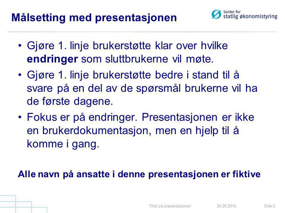 Tittel på presentasjonenSide 324.06.2014 Målsetting med presentasjonen •Gjøre 1. linje brukerstøtte klar over hvilke endringer som sluttbrukerne vil m