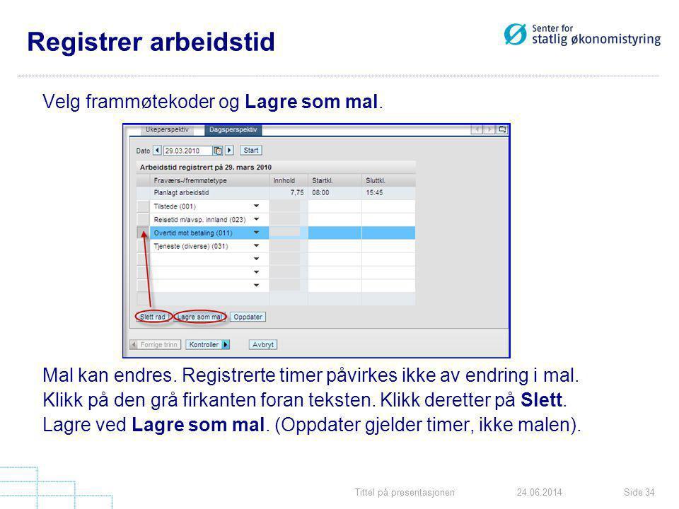 Tittel på presentasjonenSide 3424.06.2014 Registrer arbeidstid Velg frammøtekoder og Lagre som mal. Mal kan endres. Registrerte timer påvirkes ikke av