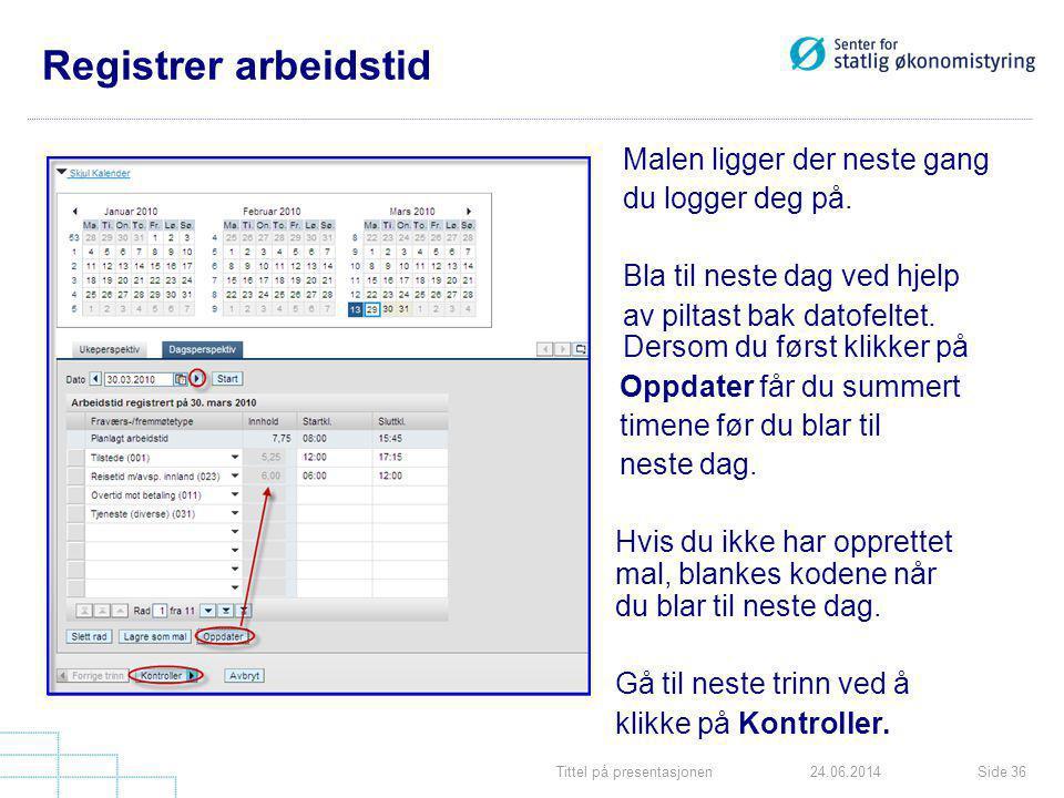 Tittel på presentasjonenSide 3624.06.2014 Registrer arbeidstid Malen ligger der neste gang du logger deg på. Bla til neste dag ved hjelp av piltast ba