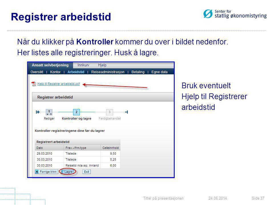 Tittel på presentasjonenSide 3724.06.2014 Registrer arbeidstid Når du klikker på Kontroller kommer du over i bildet nedenfor. Her listes alle registre