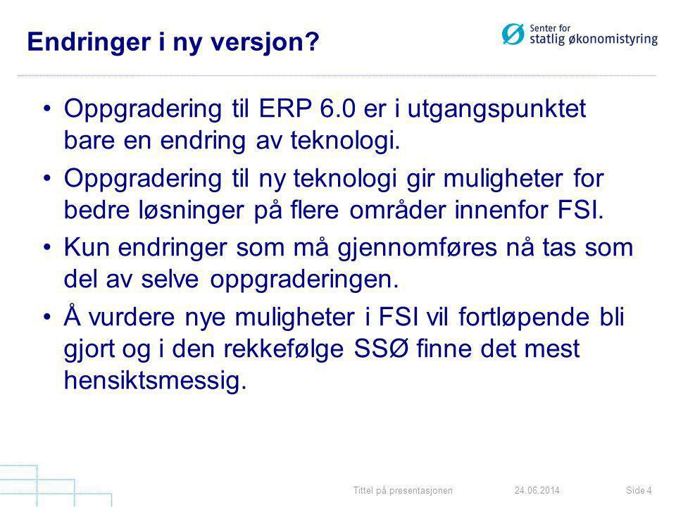 Tittel på presentasjonenSide 424.06.2014 Endringer i ny versjon? •Oppgradering til ERP 6.0 er i utgangspunktet bare en endring av teknologi. •Oppgrade