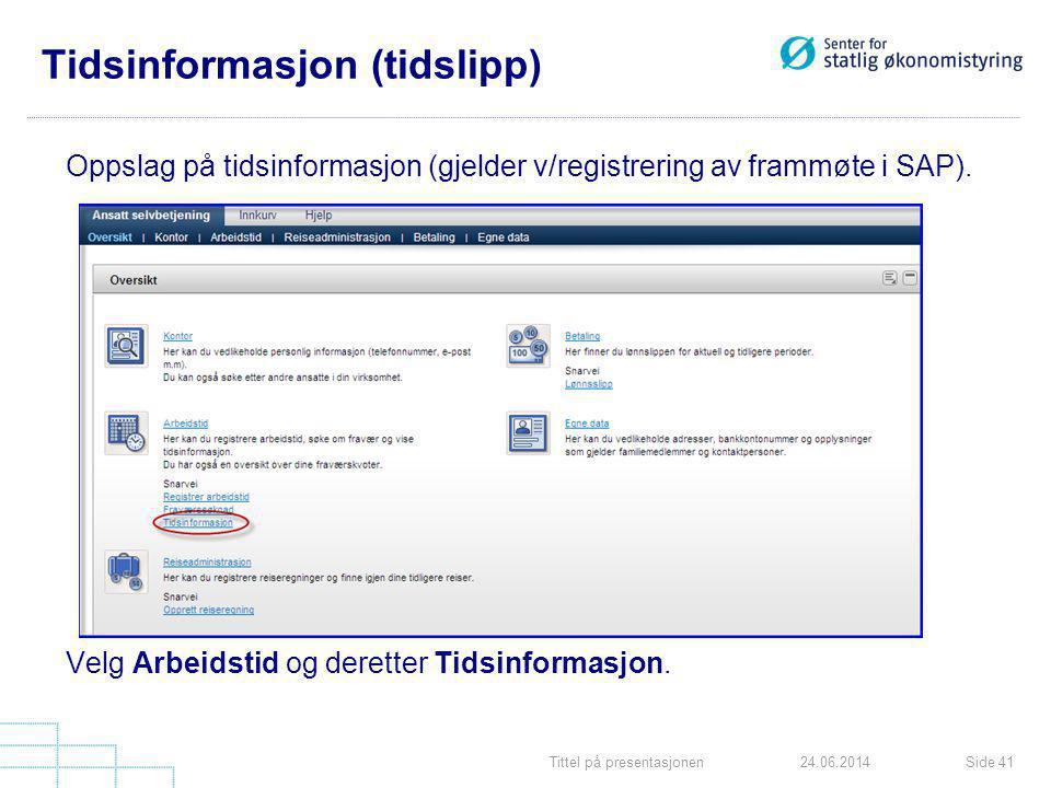 Tittel på presentasjonenSide 4124.06.2014 Tidsinformasjon (tidslipp) Oppslag på tidsinformasjon (gjelder v/registrering av frammøte i SAP). Velg Arbei