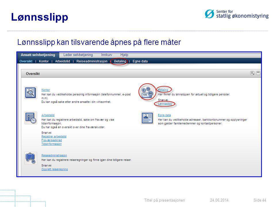 Tittel på presentasjonenSide 4424.06.2014 Lønnsslipp Lønnsslipp kan tilsvarende åpnes på flere måter