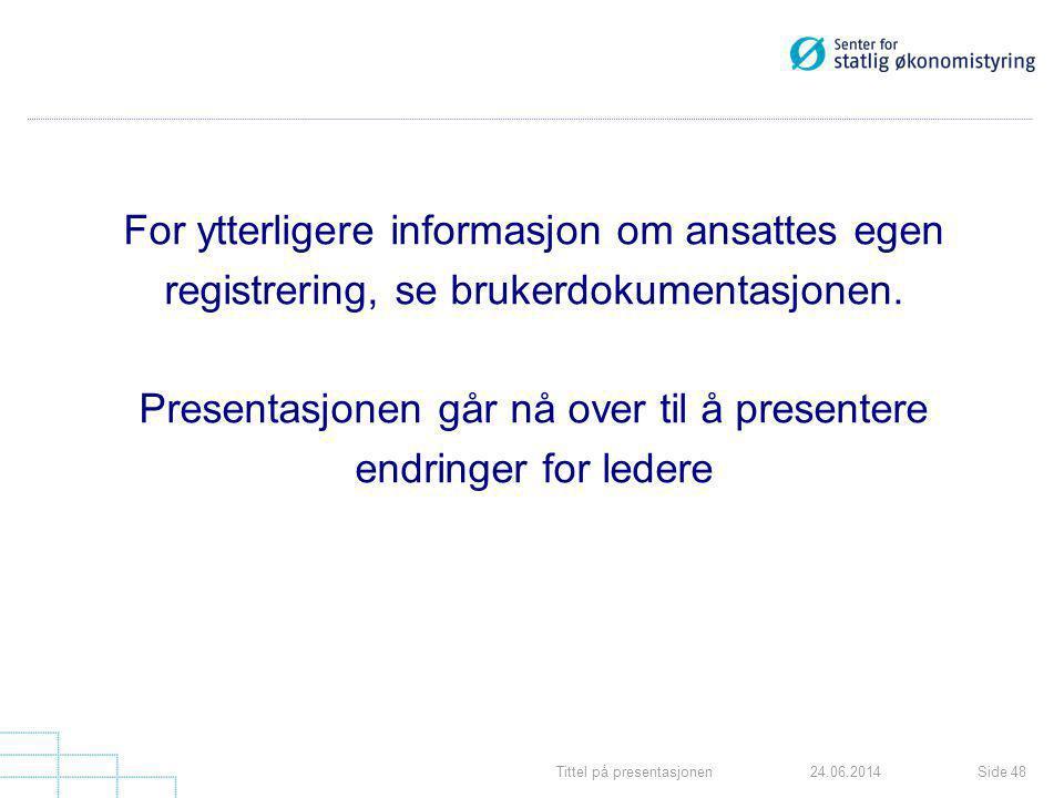Tittel på presentasjonenSide 4824.06.2014 For ytterligere informasjon om ansattes egen registrering, se brukerdokumentasjonen. Presentasjonen går nå o