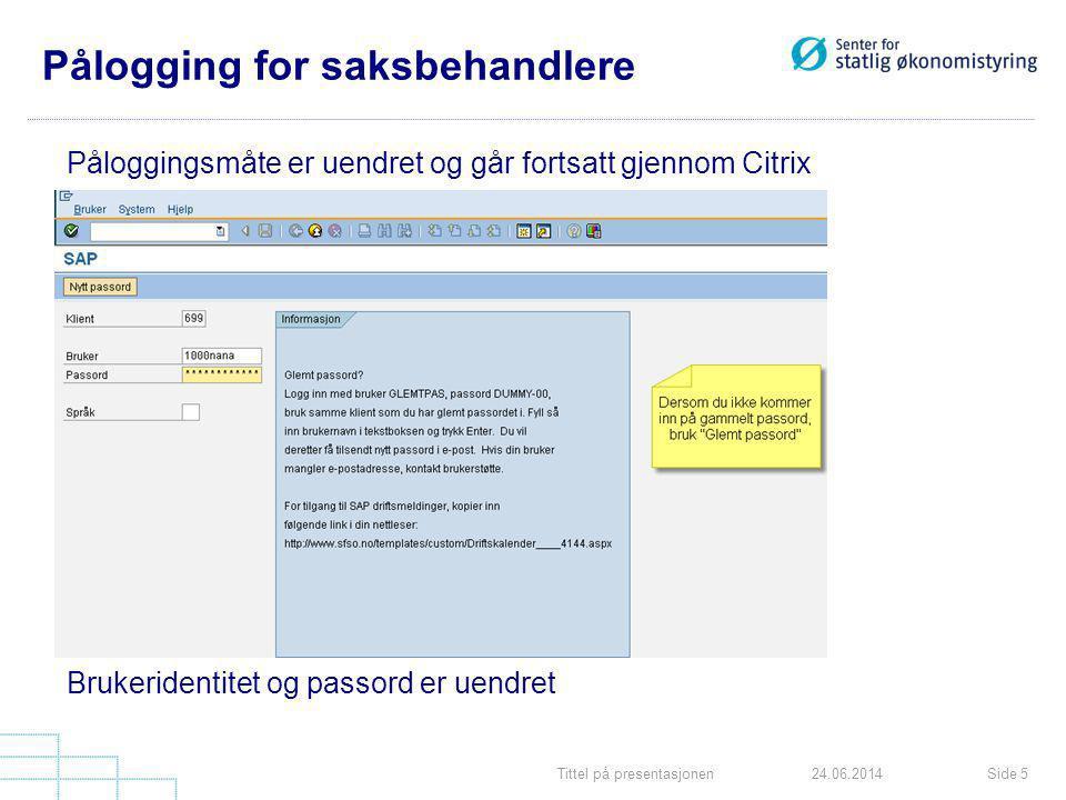 Tittel på presentasjonenSide 524.06.2014 Pålogging for saksbehandlere Påloggingsmåte er uendret og går fortsatt gjennom Citrix Brukeridentitet og pass