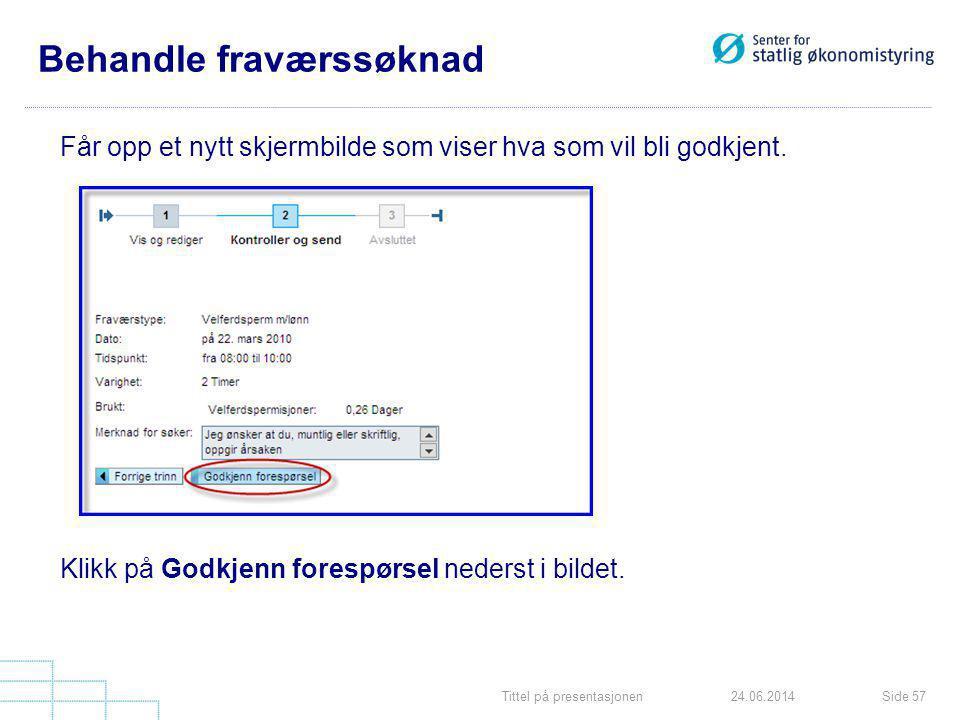 Tittel på presentasjonenSide 5724.06.2014 Behandle fraværssøknad Får opp et nytt skjermbilde som viser hva som vil bli godkjent. Klikk på Godkjenn for