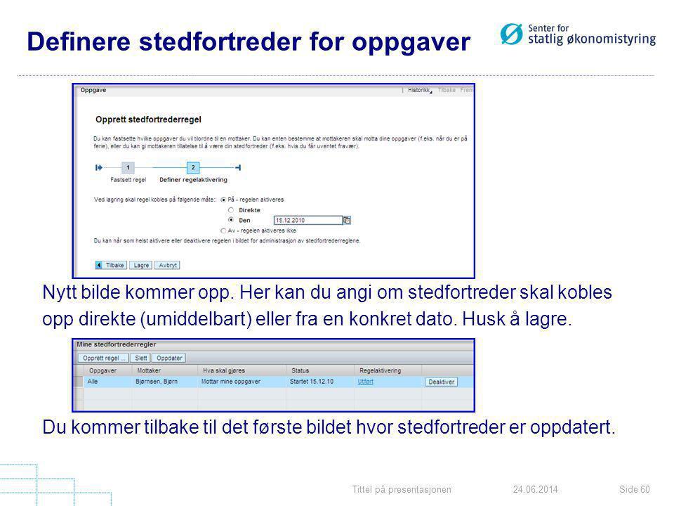 Tittel på presentasjonenSide 6024.06.2014 Definere stedfortreder for oppgaver Nytt bilde kommer opp. Her kan du angi om stedfortreder skal kobles opp