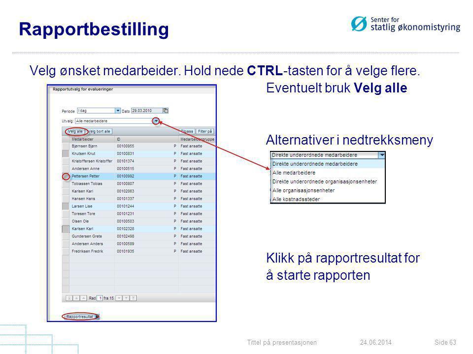 Tittel på presentasjonenSide 6324.06.2014 Rapportbestilling Velg ønsket medarbeider. Hold nede CTRL-tasten for å velge flere. Eventuelt bruk Velg alle