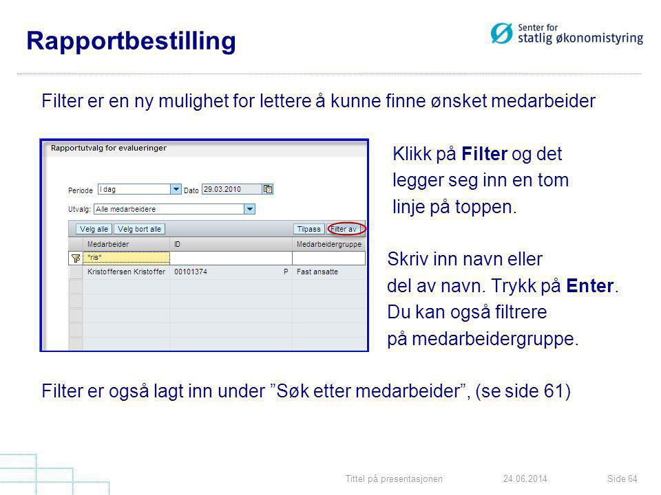 Tittel på presentasjonenSide 6424.06.2014 Rapportbestilling Filter er en ny mulighet for lettere å kunne finne ønsket medarbeider Klikk på Filter og d