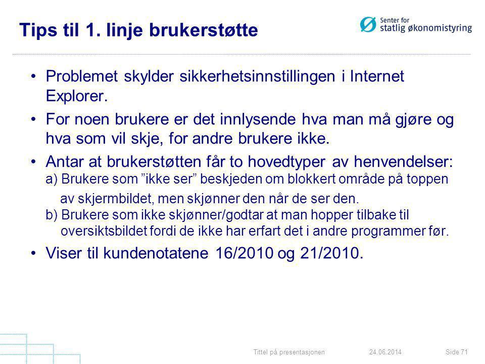 Tittel på presentasjonenSide 7124.06.2014 Tips til 1. linje brukerstøtte •Problemet skylder sikkerhetsinnstillingen i Internet Explorer. •For noen bru