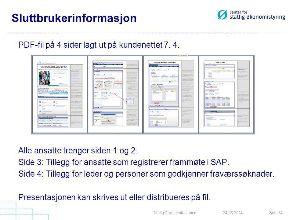 Tittel på presentasjonenSide 7424.06.2014 Sluttbrukerinformasjon PDF-fil på 4 sider lagt ut på kundenettet 7. 4. Alle ansatte trenger siden 1 og 2. Si