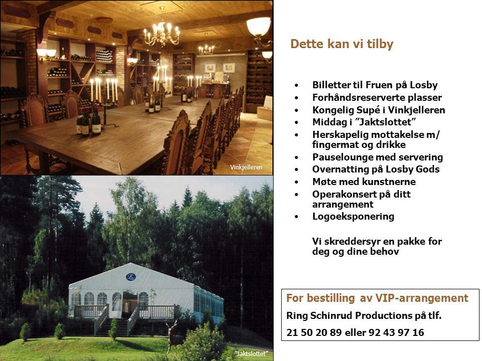 """Dette kan vi tilby •Billetter til Fruen på Losby •Forhåndsreserverte plasser •Kongelig Supé i Vinkjelleren •Middag i """"Jaktslottet"""" •Herskapelig mottak"""