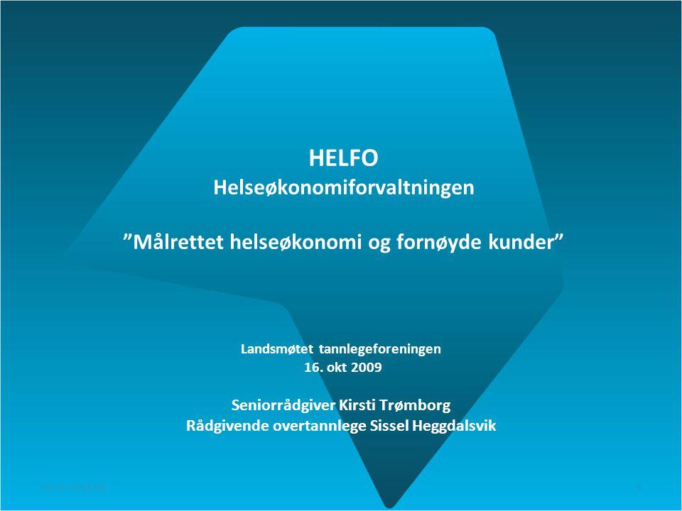 """HELFO Helseøkonomiforvaltningen """"Målrettet helseøkonomi og fornøyde kunder"""" Landsmøtet tannlegeforeningen 16. okt 2009 Seniorrådgiver Kirsti Trømborg"""