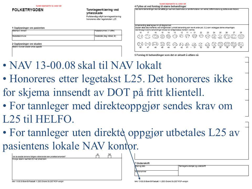 Dokumentasjon • NAV 13-00.08 skal til NAV lokalt • Honoreres etter legetakst L25. Det honoreres ikke for skjema innsendt av DOT på fritt klientell. •